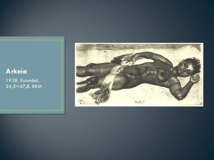 Arkeia <ul><li>1938. Kuivnõel. 24,5×47,8. RKM </li></ul>