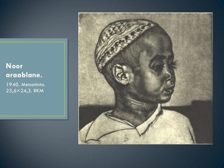 Noor araablane. <ul><li>1940. Metsotinto. 23,6×24,3. RKM </li></ul>