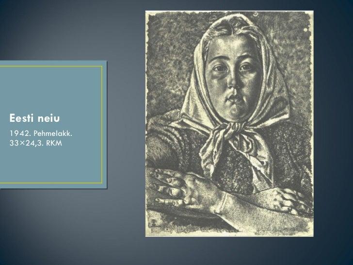 Eesti neiu <ul><li>1942. Pehmelakk. 33×24,3. RKM </li></ul>