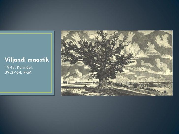 Viljandi maastik <ul><li>1943. Kuivnõel. 39,3×64. RKM </li></ul>