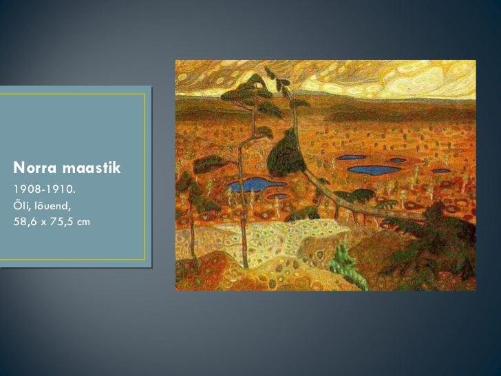 Norra maastik <ul><li>1908-1910. </li></ul><ul><li>Õli, lõuend, </li></ul><ul><li>58,6 x 75,5 cm </li></ul>