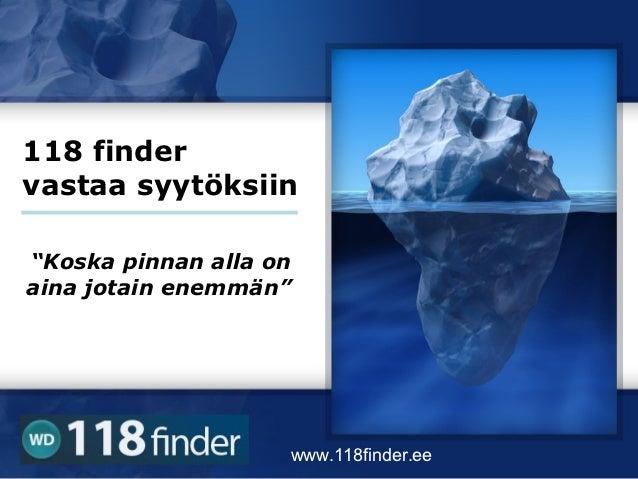 """118 findervastaa syytöksiin""""Koska pinnan alla onaina jotain enemmän""""                    www.118finder.ee"""