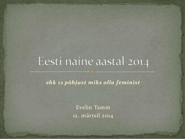 ehk 12 põhjust miks olla feminist Evelin Tamm 12. märtsil 2014