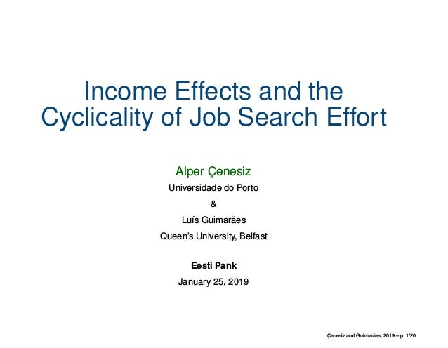 Income Effects and the Cyclicality of Job Search Effort Alper C¸ enesiz Universidade do Porto & Lu´ıs Guimar˜aes Queen's U...