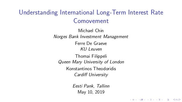 Understanding International Long-Term Interest Rate Comovement Michael Chin Norges Bank Investment Management Ferre De Gra...