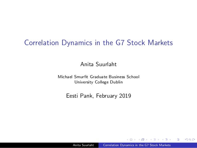 Correlation Dynamics in the G7 Stock Markets Anita Suurlaht Michael Smurfit Graduate Business School University College Dub...
