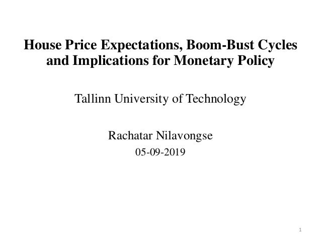 House Price Expectations, Boom-Bust Cycles and Implications for Monetary Policy Tallinn University of Technology Rachatar ...