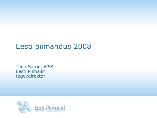 Eesti piimandus 2008 Tiina Saron, MBA Eesti Piimaliit tegevdirektor