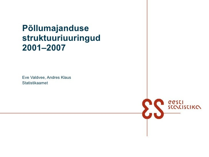 Põllumajanduse struktuuriuuringud  2001–2007 Eve Valdvee, Andres Klaus Statistikaamet
