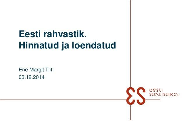 Eesti rahvastik.  Hinnatud ja loendatud  Ene-Margit Tiit  03.12.2014