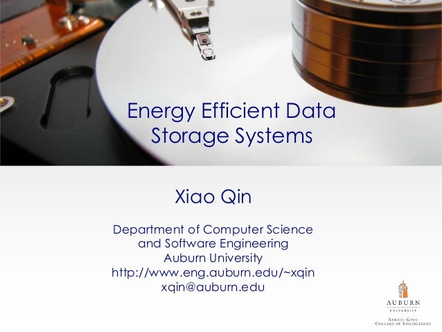 Energy Efficient Data    Storage Systems         Xiao QinDepartment of Computer Science     and Software Engineering      ...