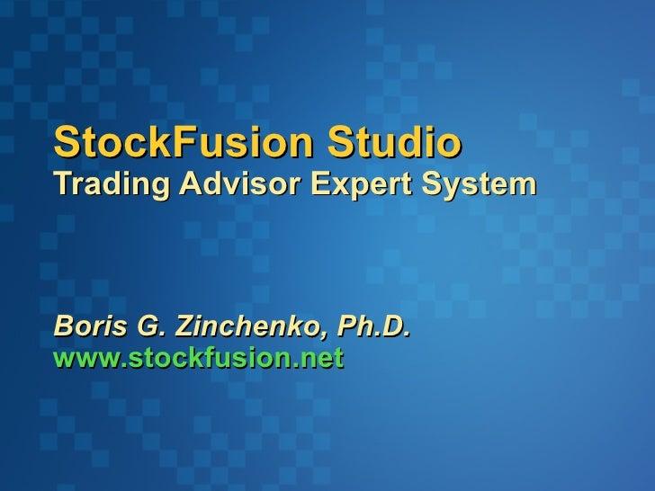 StockFusion StudioTrading Advisor Expert SystemBoris G. Zinchenko, Ph.D.www.stockfusion.net
