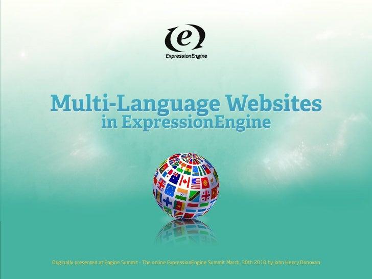 Multi-Language Websites                     in ExpressionEngine     Originally presented at Engine Summit - The online Exp...