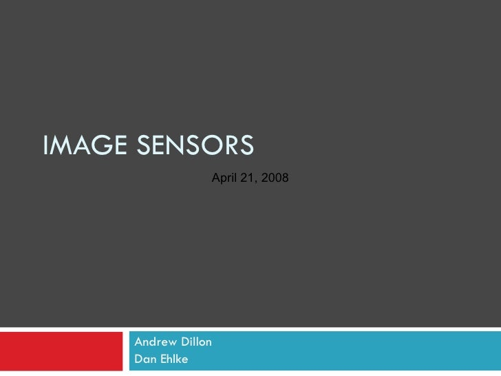 IMAGE SENSORS Andrew Dillon Dan Ehlke April 21, 2008