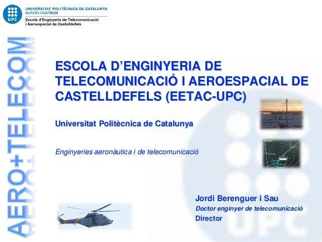 ESCOLA D'ENGINYERIA DETELECOMUNICACIÓ I AEROESPACIAL DECASTELLDEFELS (EETAC-UPC)Universitat Politècnica de CatalunyaEnginy...