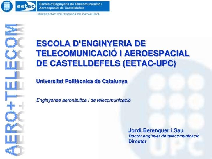 ESCOLA D'ENGINYERIA DE TELECOMUNICACIÓ I AEROESPACIALDE CASTELLDEFELS (EETAC-UPC)Universitat Politècnica de CatalunyaEngin...