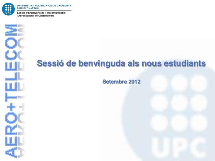 Sessió de benvinguda als nous estudiants               Setembre 2012
