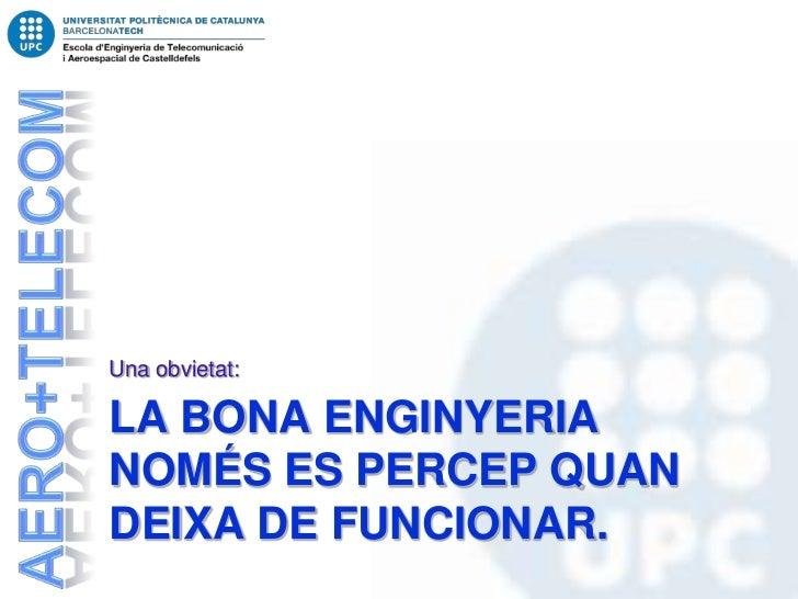 Una obvietat:LA BONA ENGINYERIANOMÉS ES PERCEP QUANDEIXA DE FUNCIONAR.