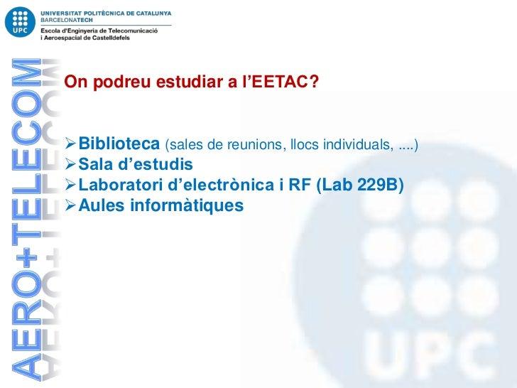 On podreu estudiar a l'EETAC?Biblioteca (sales de reunions, llocs individuals, ....)Sala d'estudisLaboratori d'electròn...