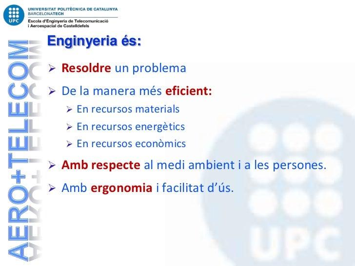 Enginyeria és:   Resoldre un problema   De la manera més eficient:       En recursos materials       En recursos energ...
