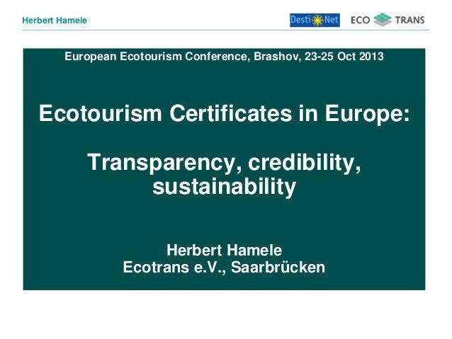 Herbert Hamele  European Ecotourism Conference, Brashov, 23-25 Oct 2013  Ecotourism Certificates in Europe: Transparency, ...