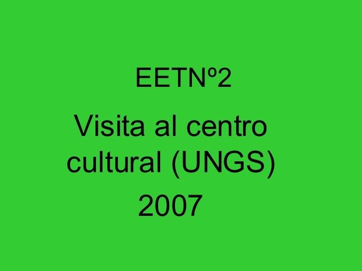 EETNº2 Visita al centro cultural (UNGS) 2007