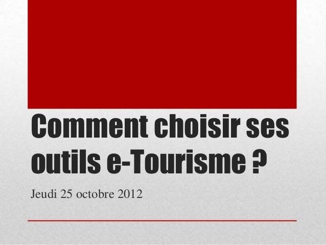 Comment choisir sesoutils e-Tourisme ?Jeudi 25 octobre 2012