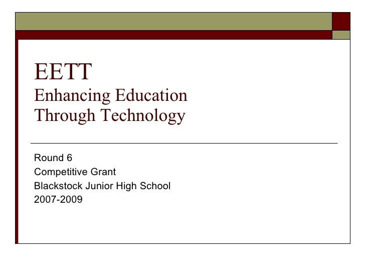 EETT Enhancing Education  Through Technology Round 6  Competitive Grant Blackstock Junior High School 2007-2009