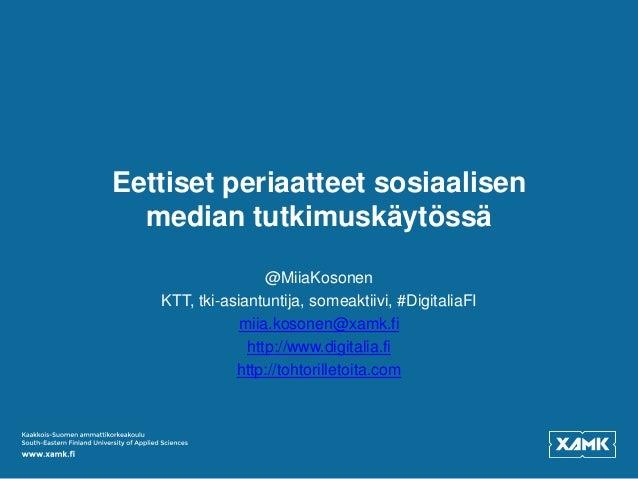 Eettiset periaatteet sosiaalisen median tutkimuskäytössä @MiiaKosonen KTT, tki-asiantuntija, someaktiivi, #DigitaliaFI mii...