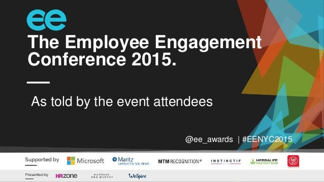 The Employee Engagement Conference 2015. @ee_awards | #EENYC2015 As told by the event attendees