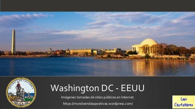 Washington DC - EEUUImágenes tomadas de sitios públicos en Internet.https://mundoendiaspositivas.wordpress.com/