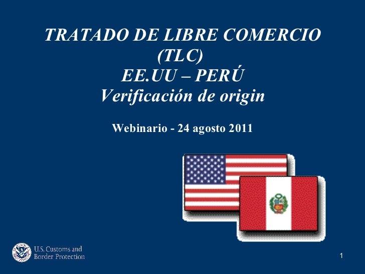 TRATADO DE LIBRE COMERCIO (TLC)  EE.UU – PERÚ Verificación de origin Webinario - 24 agosto 2011