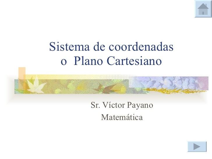 Sistema de coordenadas o  Plano Cartesiano Sr. Víctor Payano Matemática