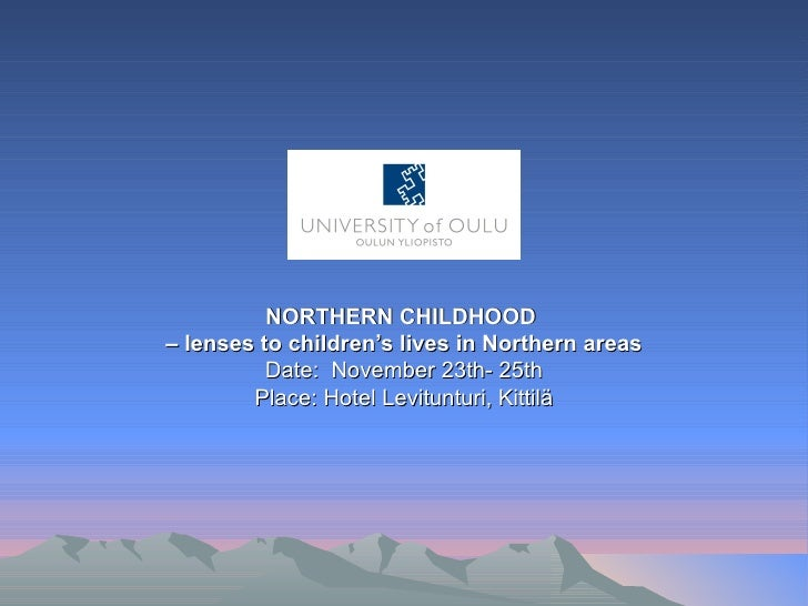 NORTHERN CHILDHOOD  –  lenses to children's lives in Northern areas Date:  November 23th- 25th Place: Hotel Levitunturi, K...