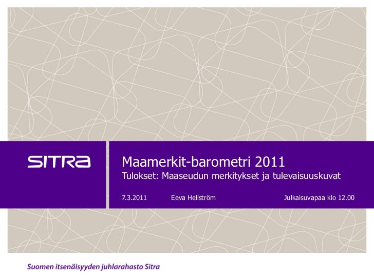 Maamerkit-barometri 2011Tulokset: Maaseudun merkitykset ja tulevaisuuskuvat7.3.2011   Eeva Hellström            Julkaisuva...