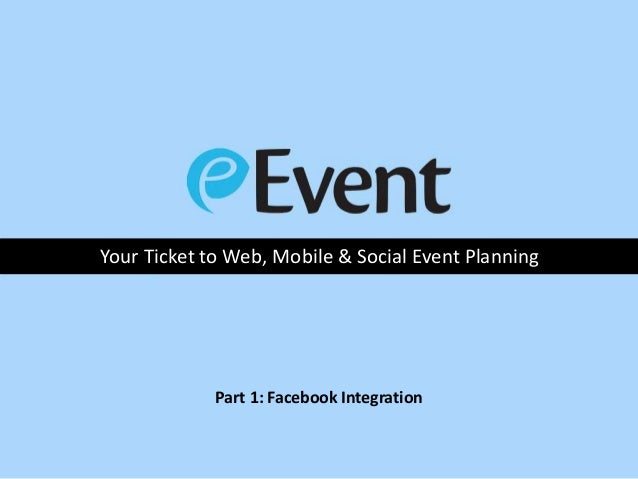Your Ticket to Web, Mobile & Social Event Planning Part 1: Facebook Integration