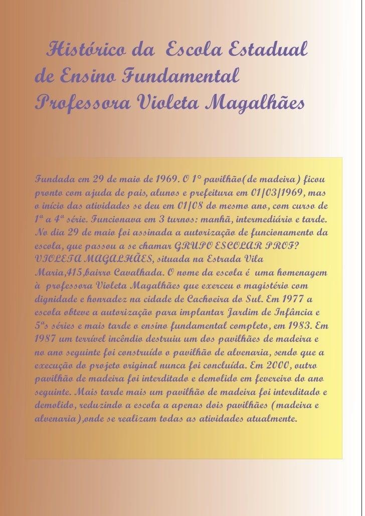 Histórico da Escola Estadual de Ensino Fundamental Professora Violeta Magalhães   Fundada em 29 de maio de 1969. O 1° pavi...