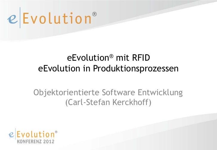 eEvolution® mit RFID eEvolution in ProduktionsprozessenObjektorientierte Software Entwicklung       (Carl-Stefan Kerckhoff)