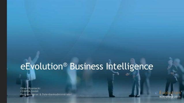 eEvolution® Business Intelligence Oliver Rzeniecki COMPRA GmbH Programmierer & Datenbankadministrator