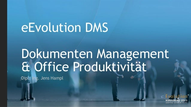 eEvolution DMSDokumenten Management& Office ProduktivitätDipl. Ing. Jens Hampl