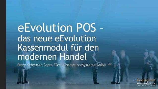 eEvolution POS –das neue eEvolutionKassenmodul für denmodernen HandelPeter Scheurer, Sopra EDV-Informationssysteme GmbH