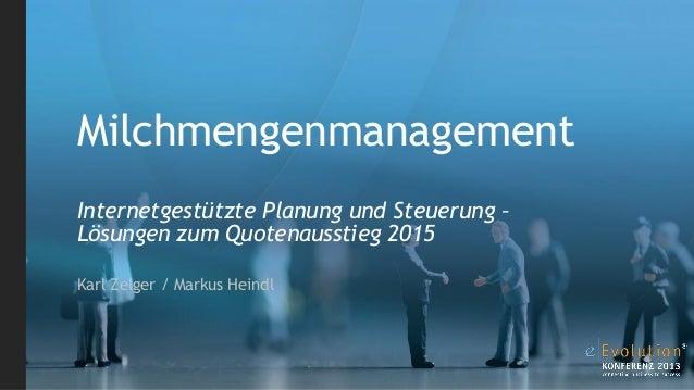 Milchmengenmanagement Internetgestützte Planung und Steuerung – Lösungen zum Quotenausstieg 2015 Karl Zelger / Markus Hein...