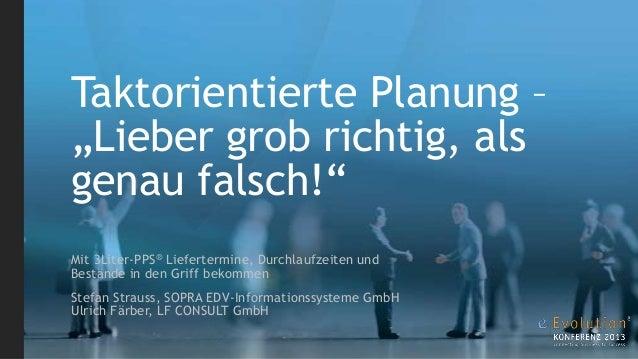 """Taktorientierte Planung – """"Lieber grob richtig, als genau falsch!"""" Mit 3Liter-PPS® Liefertermine, Durchlaufzeiten und Best..."""