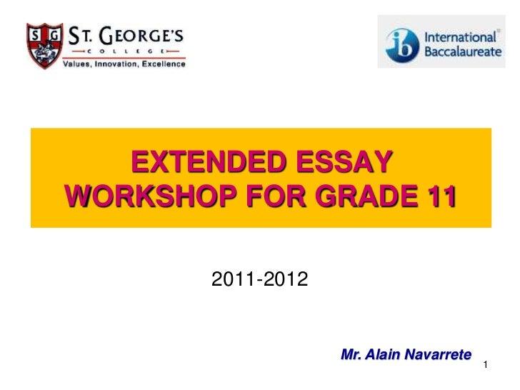 EXTENDED ESSAYWORKSHOP FOR GRADE 11       2011-2012                   Mr. Alain Navarrete                                 ...