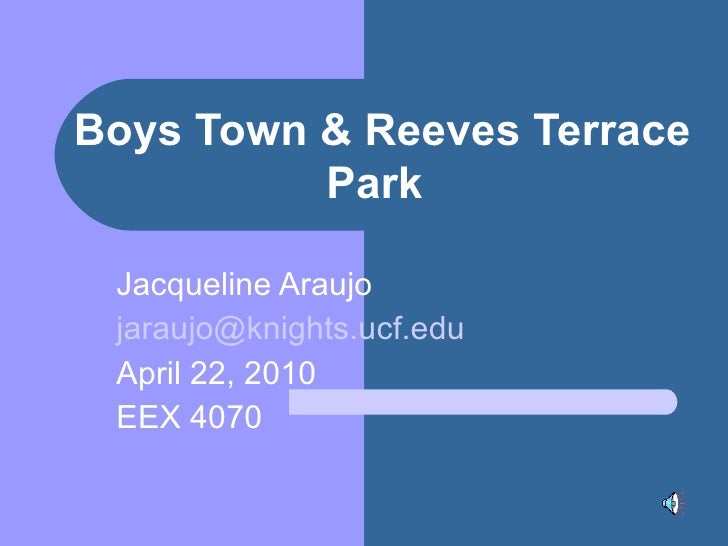 Boys Town & Reeves Terrace Park   Jacqueline Araujo  [email_address] April 22, 2010 EEX 4070