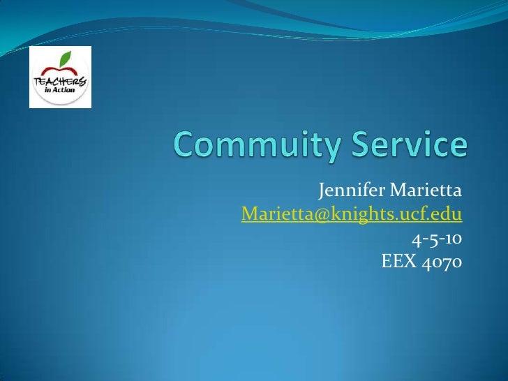 Commuity Service<br />Jennifer Marietta<br />Marietta@knights.ucf.edu<br />4-5-10<br />EEX 4070<br />