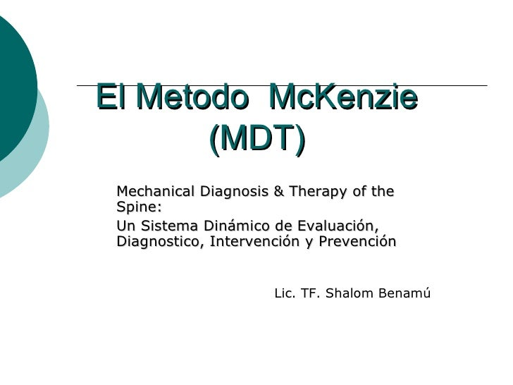El Metodo  McKenzie (MDT) Mechanical Diagnosis & Therapy of the Spine: Un Sistema Dinámico de Evaluación, Diagnostico, Int...
