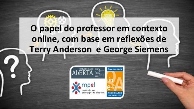 O papel do professor em contexto online, com base em reflexões de Terry Anderson e George Siemens