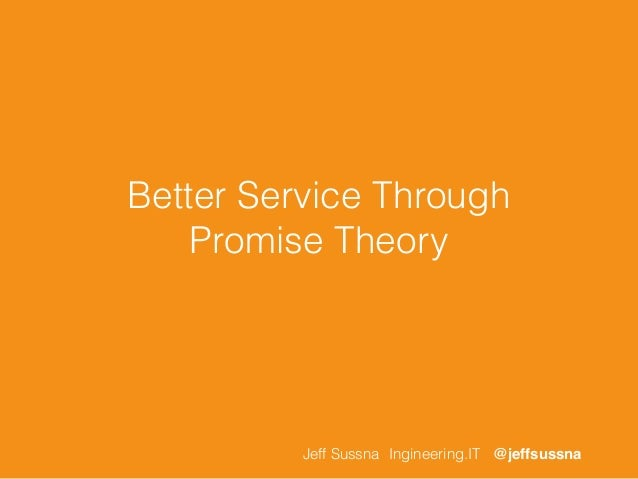 Better Service Through  Promise Theory  Jeff Sussna Ingineering.IT @jeffsussna