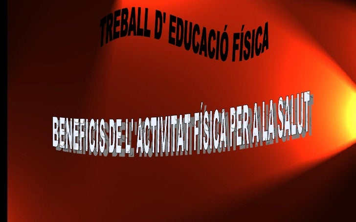 TREBALL D' EDUCACIÓ FÍSICA BENEFICIS DE L' ACTIVITAT FÍSICA PER A LA SALUT